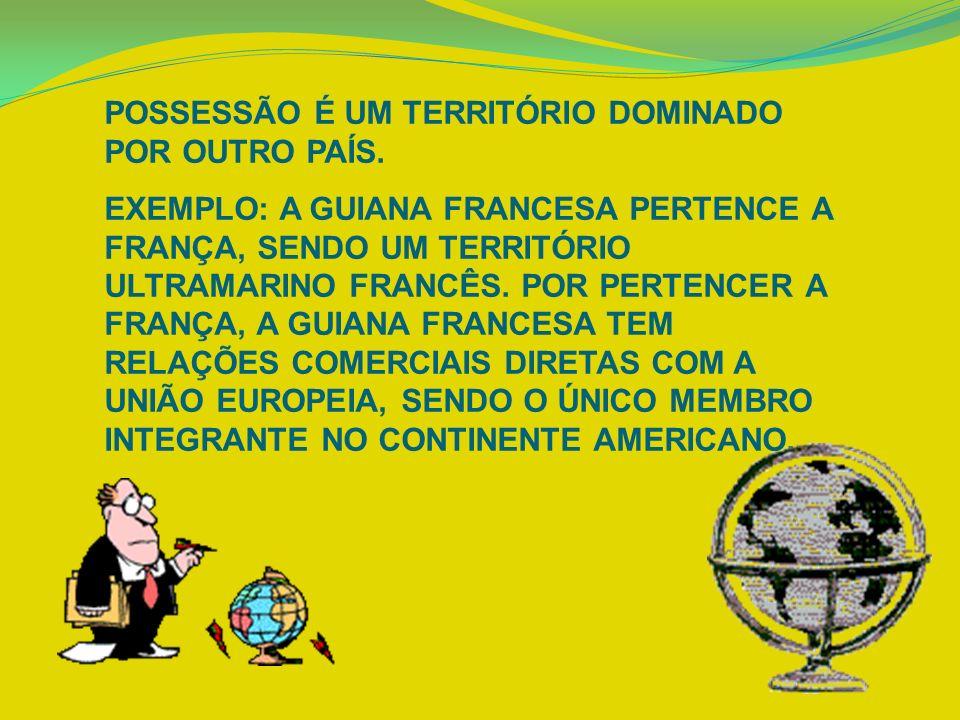 POSSESSÃO É UM TERRITÓRIO DOMINADO POR OUTRO PAÍS.