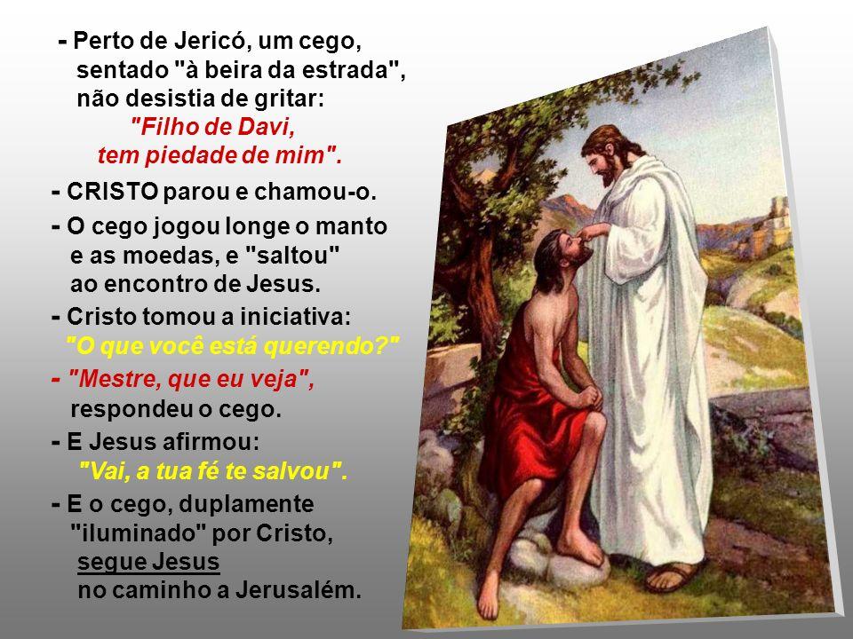 - Perto de Jericó, um cego,