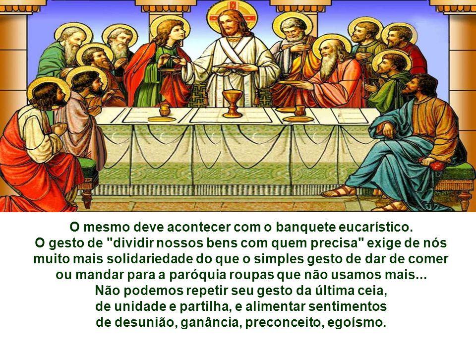 O mesmo deve acontecer com o banquete eucarístico.