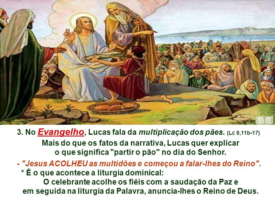 3. No Evangelho, Lucas fala da multiplicação dos pães. (Lc 9,11b-17)