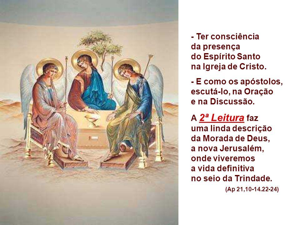 - Ter consciência da presença do Espírito Santo na Igreja de Cristo.