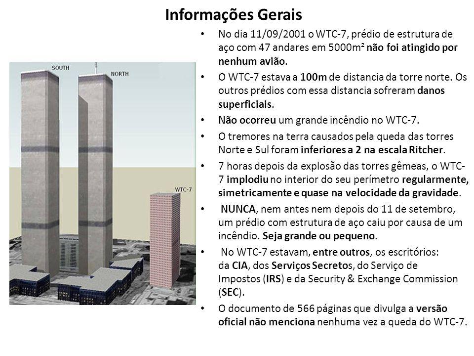 Informações Gerais No dia 11/09/2001 o WTC-7, prédio de estrutura de aço com 47 andares em 5000m² não foi atingido por nenhum avião.
