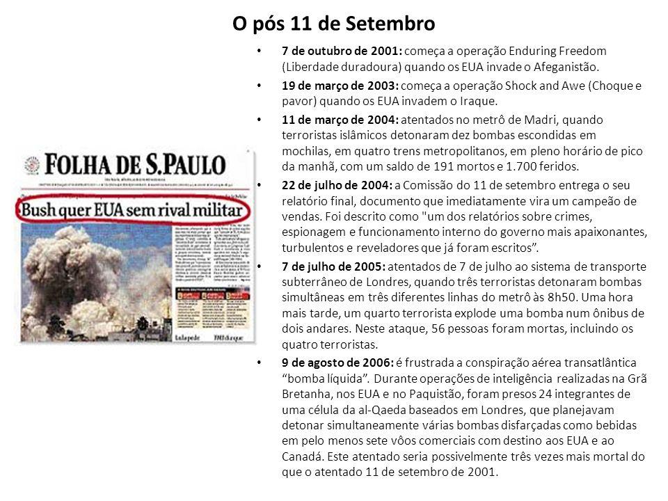 O pós 11 de Setembro 7 de outubro de 2001: começa a operação Enduring Freedom (Liberdade duradoura) quando os EUA invade o Afeganistão.