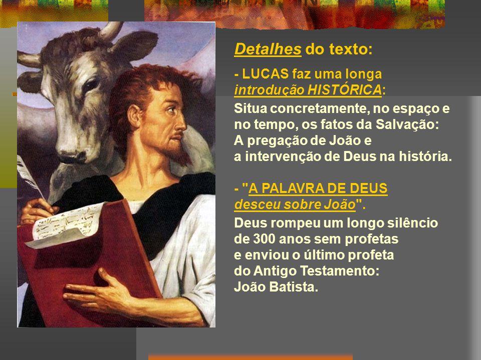 Detalhes do texto: - LUCAS faz uma longa introdução HISTÓRICA: