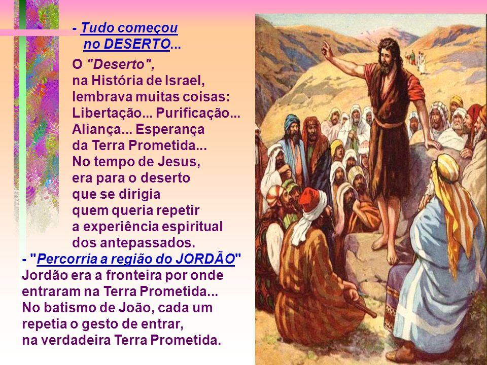 - Tudo começou no DESERTO... O Deserto , na História de Israel, lembrava muitas coisas: Libertação... Purificação... Aliança... Esperança.