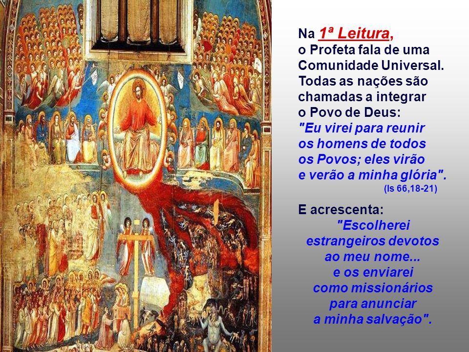 Na 1ª Leitura, o Profeta fala de uma Comunidade Universal.
