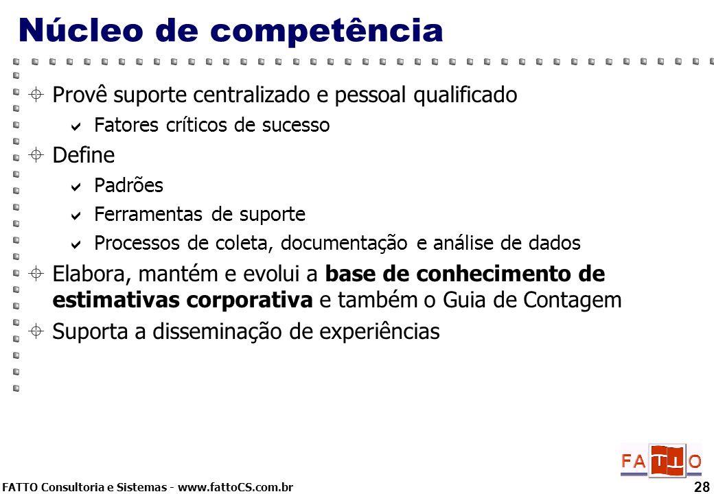 Núcleo de competência Provê suporte centralizado e pessoal qualificado