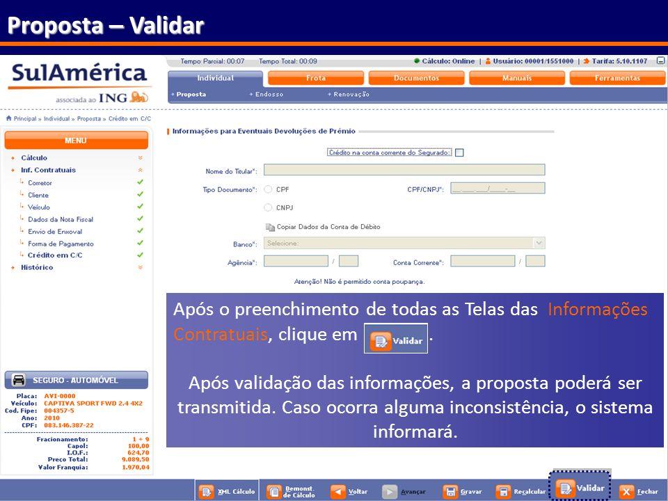 Proposta – Validar Após o preenchimento de todas as Telas das Informações Contratuais, clique em .