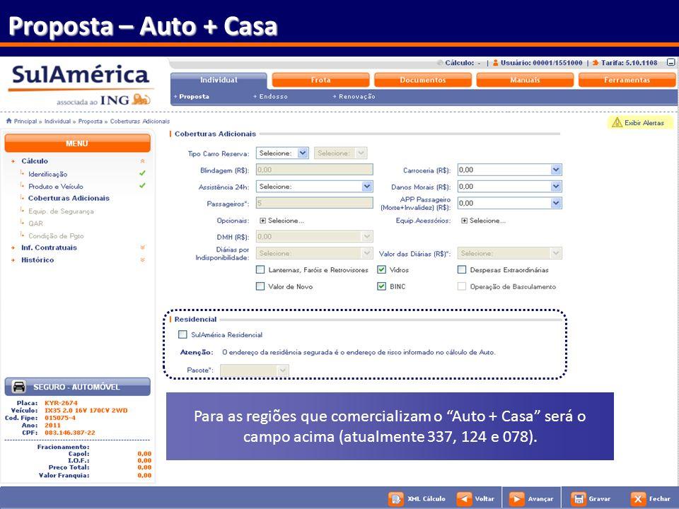 Proposta – Auto + Casa Para as regiões que comercializam o Auto + Casa será o campo acima (atualmente 337, 124 e 078).
