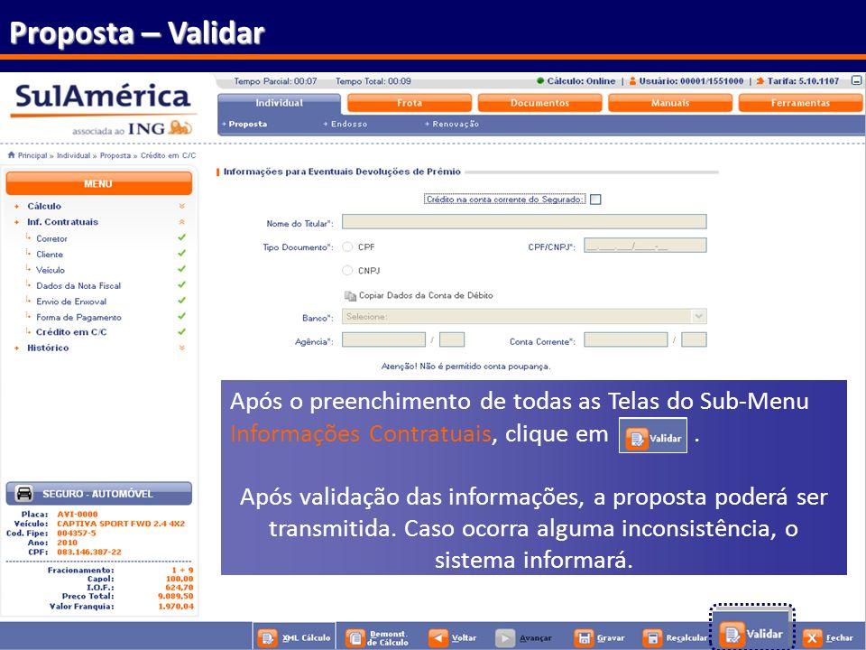 Proposta – Validar Após o preenchimento de todas as Telas do Sub-Menu Informações Contratuais, clique em .