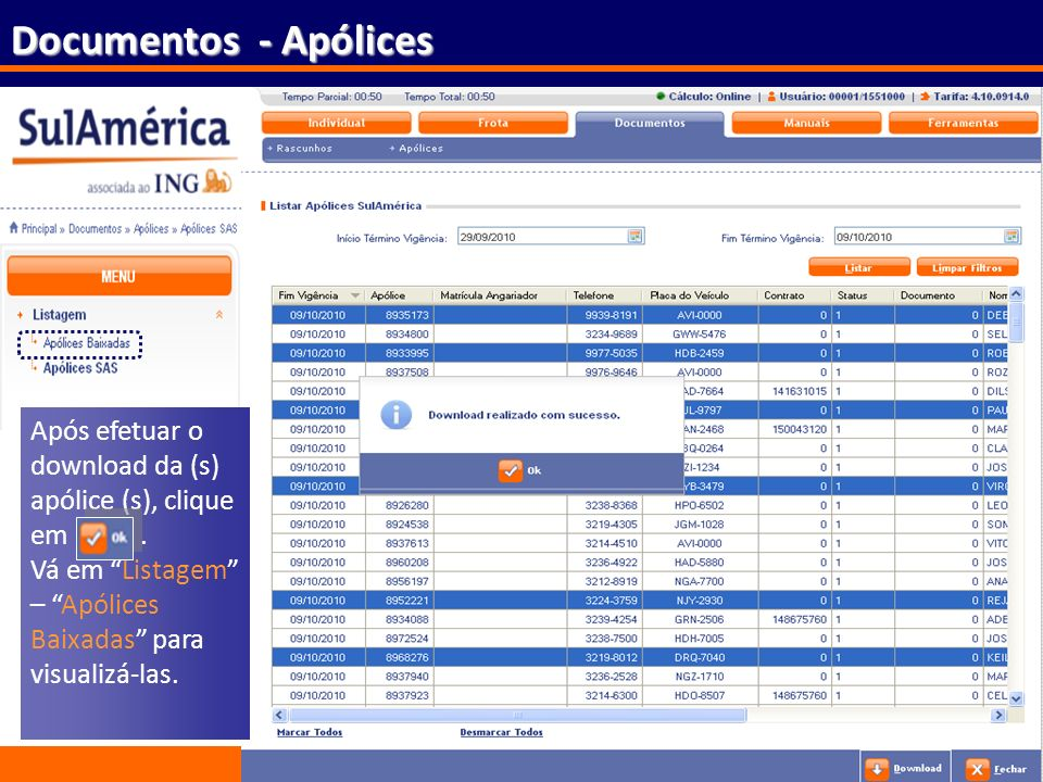 Documentos - Apólices Após efetuar o download da (s) apólice (s), clique em .