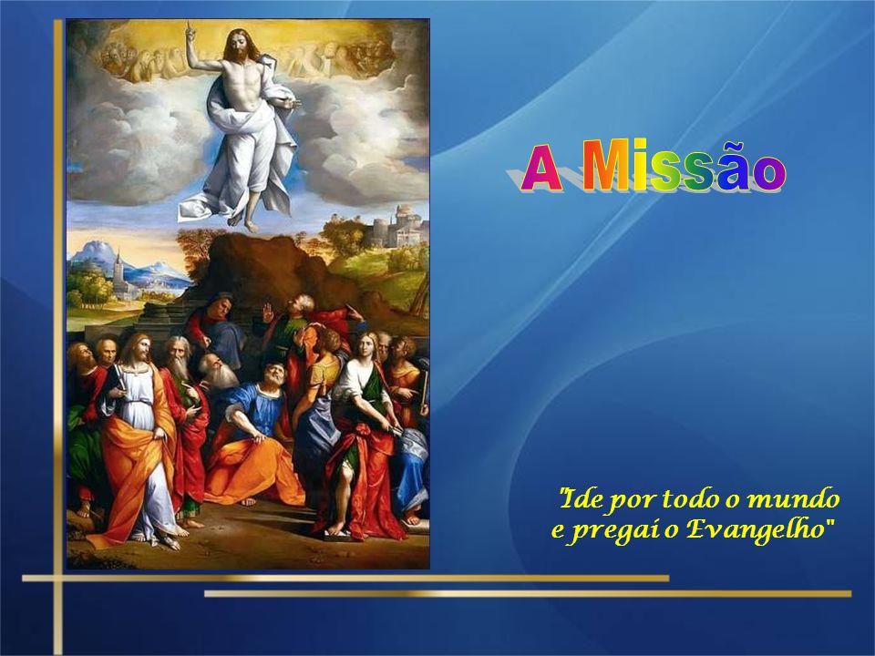A Missão Ide por todo o mundo e pregai o Evangelho