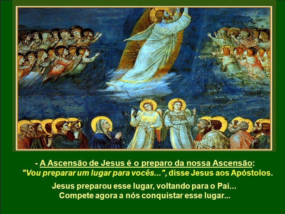 - A Ascensão de Jesus é o preparo da nossa Ascensão: