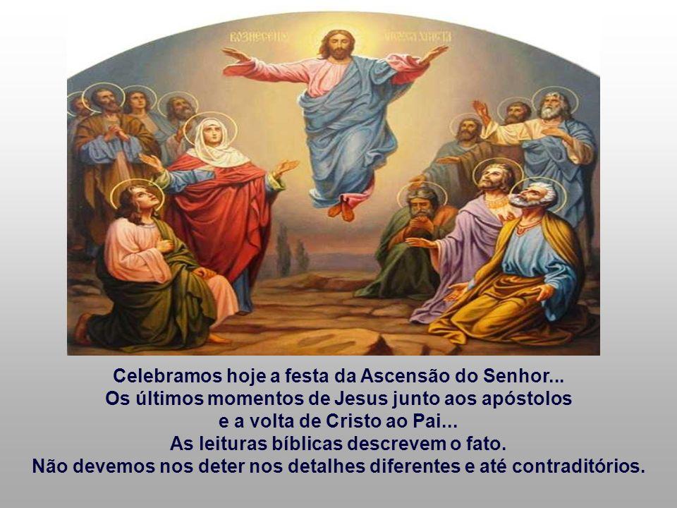 Celebramos hoje a festa da Ascensão do Senhor...