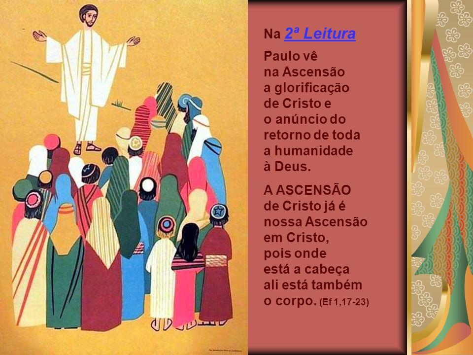 Na 2ª Leitura Paulo vê na Ascensão a glorificação de Cristo e.