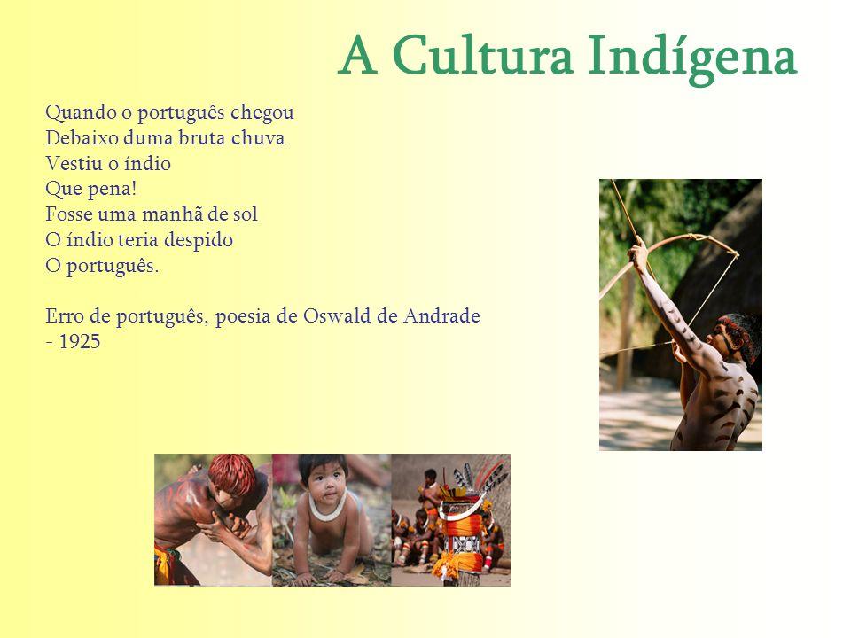 A Cultura Indígena Quando o português chegou Debaixo duma bruta chuva