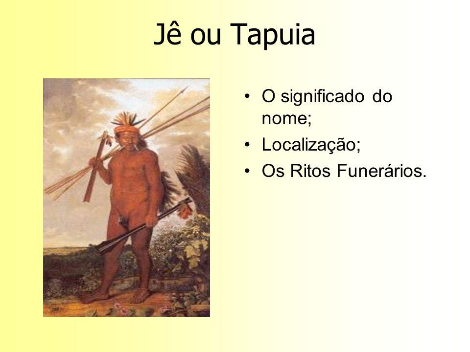 Jê ou Tapuia O significado do nome; Localização; Os Ritos Funerários.