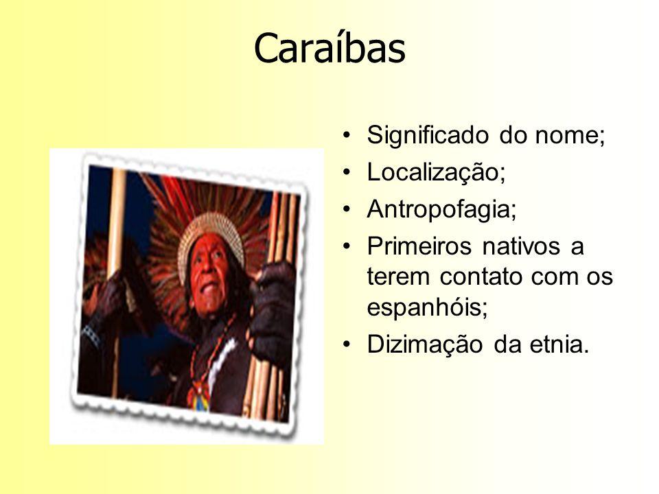 Caraíbas Significado do nome; Localização; Antropofagia;