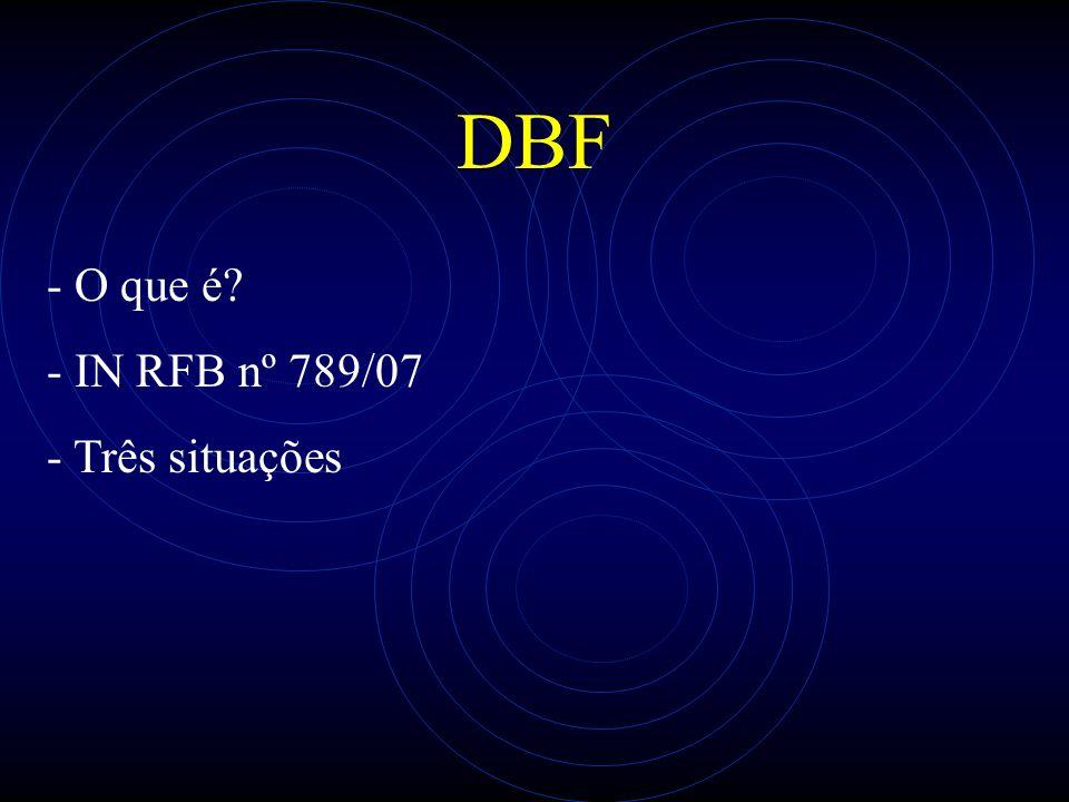 DBF - O que é - IN RFB nº 789/07 - Três situações
