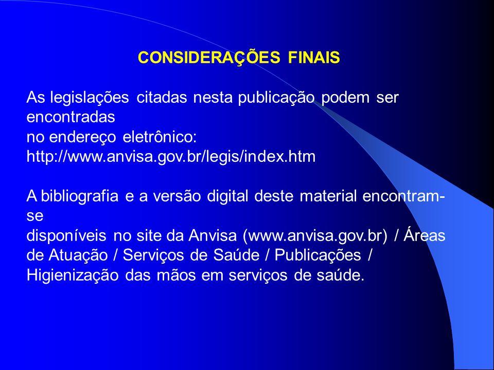 CONSIDERAÇÕES FINAIS As legislações citadas nesta publicação podem ser encontradas. no endereço eletrônico: http://www.anvisa.gov.br/legis/index.htm.
