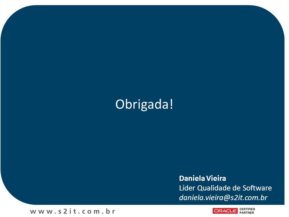Obrigada! Daniela Vieira Líder Qualidade de Software