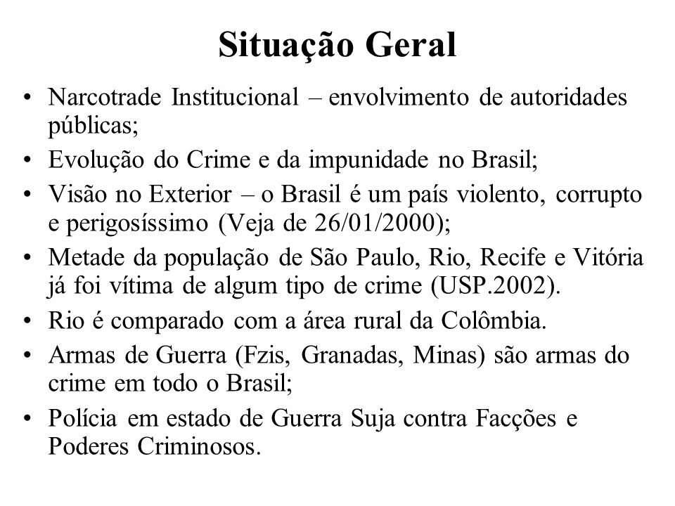 Situação Geral Narcotrade Institucional – envolvimento de autoridades públicas; Evolução do Crime e da impunidade no Brasil;