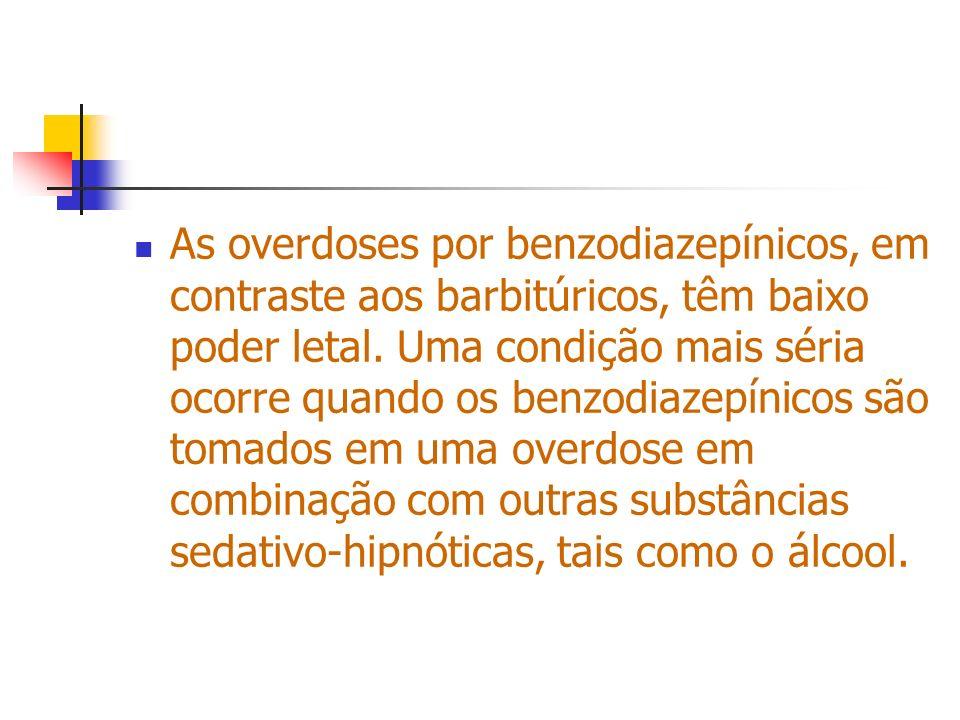 As overdoses por benzodiazepínicos, em contraste aos barbitúricos, têm baixo poder letal.