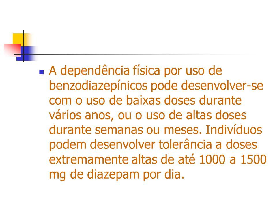 A dependência física por uso de benzodiazepínicos pode desenvolver-se com o uso de baixas doses durante vários anos, ou o uso de altas doses durante semanas ou meses.