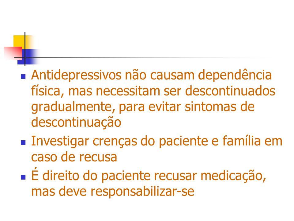 Antidepressivos não causam dependência física, mas necessitam ser descontinuados gradualmente, para evitar sintomas de descontinuação