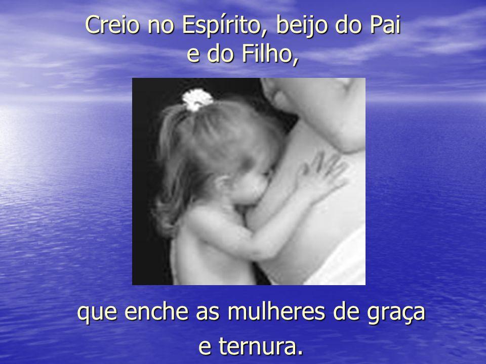 Creio no Espírito, beijo do Pai e do Filho,