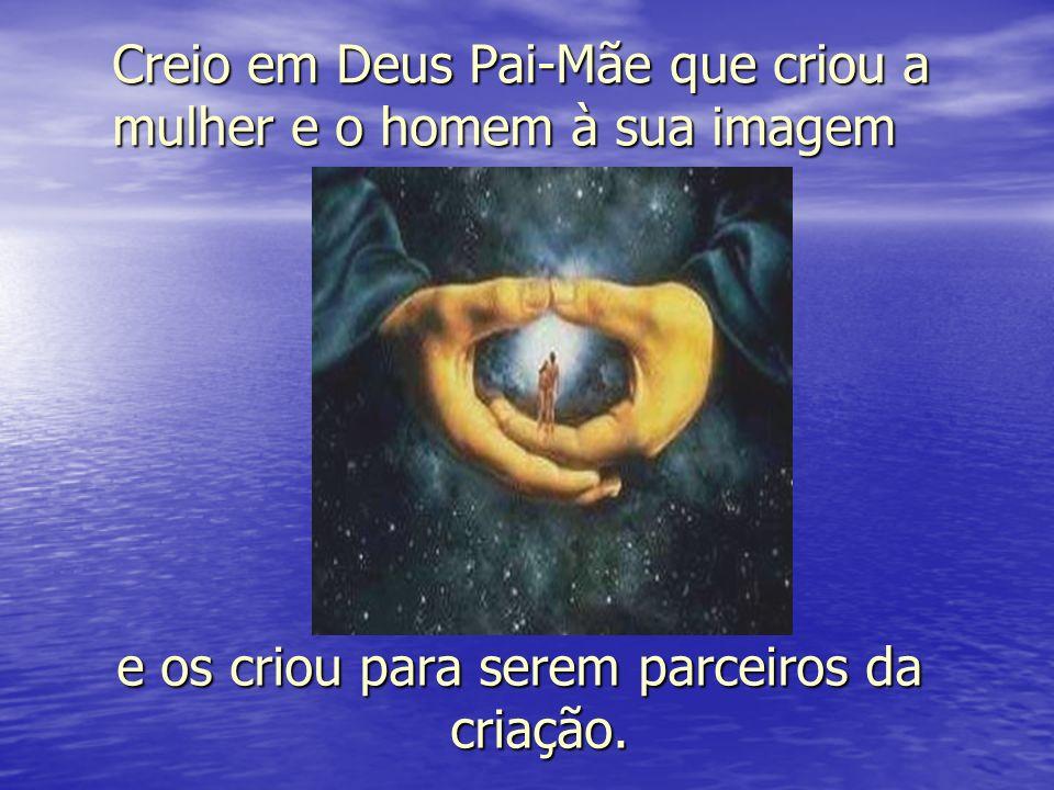 Creio em Deus Pai-Mãe que criou a mulher e o homem à sua imagem