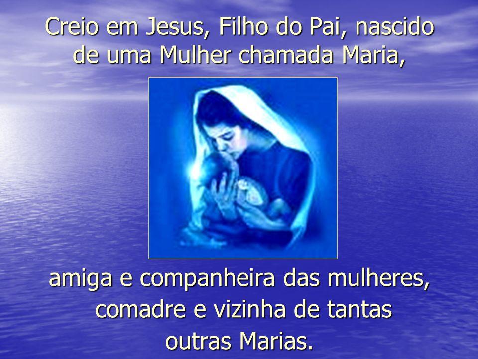 Creio em Jesus, Filho do Pai, nascido de uma Mulher chamada Maria,