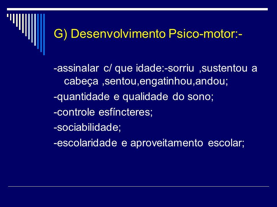 G) Desenvolvimento Psico-motor:-