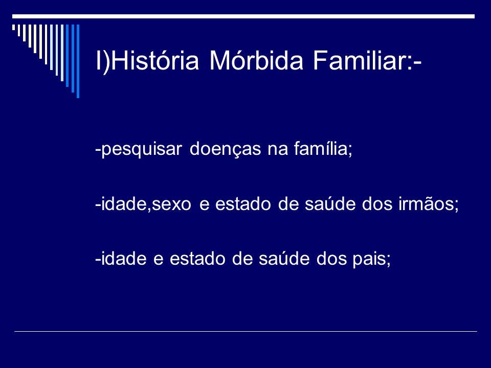 I)História Mórbida Familiar:-