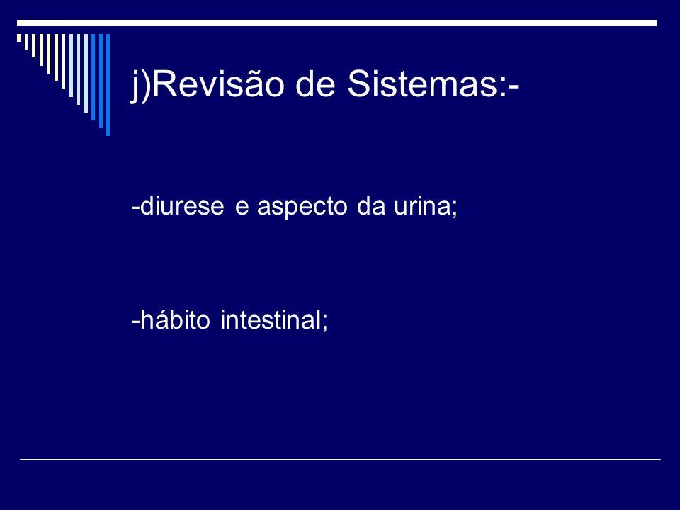 j)Revisão de Sistemas:-