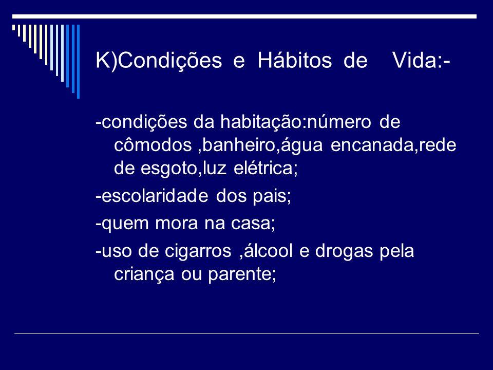 K)Condições e Hábitos de Vida:-