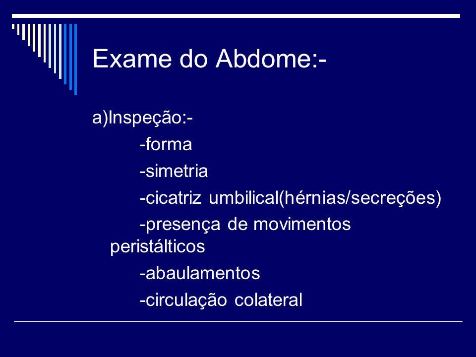 Exame do Abdome:- a)Inspeção:- -forma -simetria