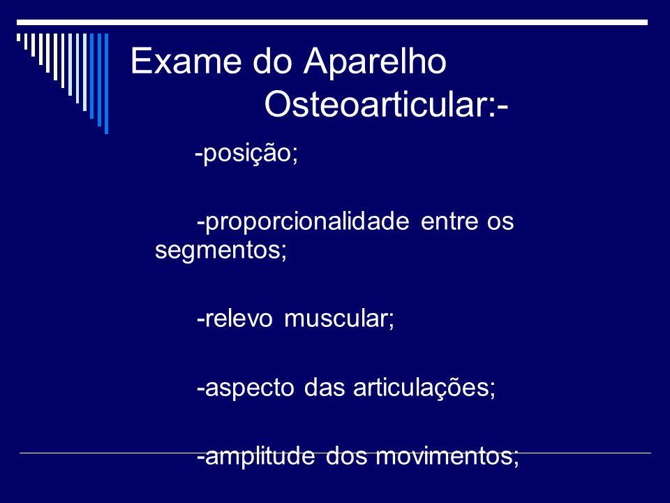 Exame do Aparelho Osteoarticular:-