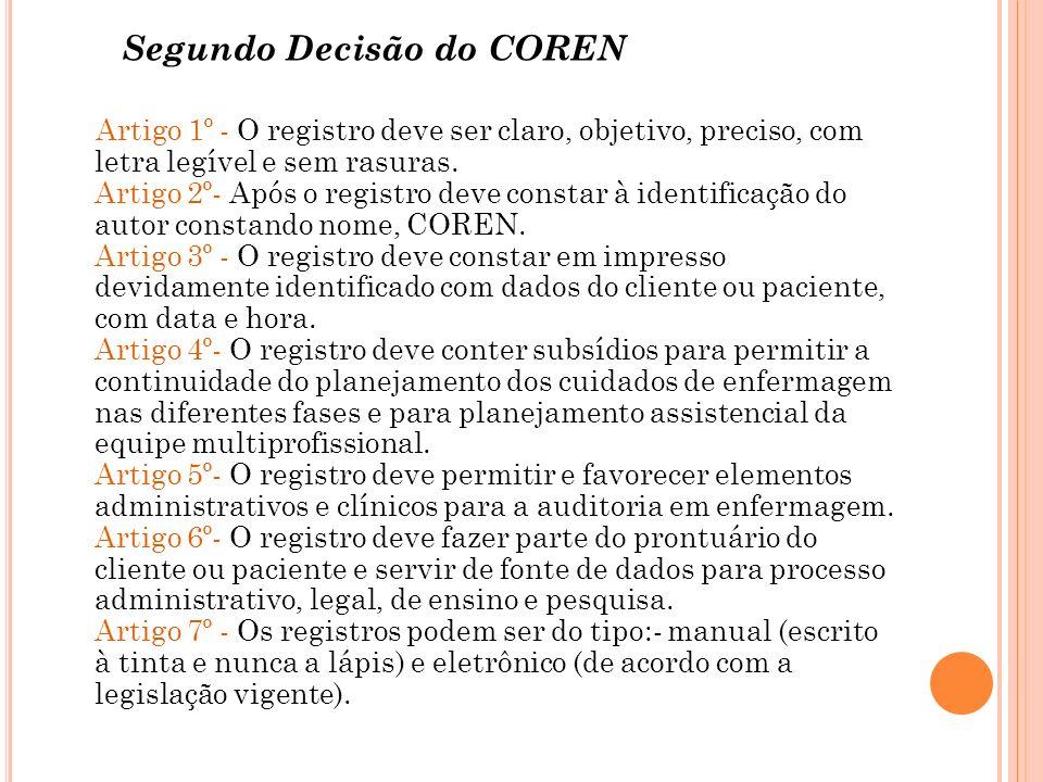 Segundo Decisão do COREN Artigo 1º - O registro deve ser claro, objetivo, preciso, com letra legível e sem rasuras.