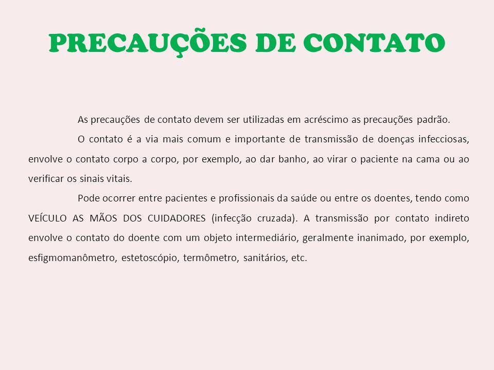 PRECAUÇÕES DE CONTATO As precauções de contato devem ser utilizadas em acréscimo as precauções padrão.