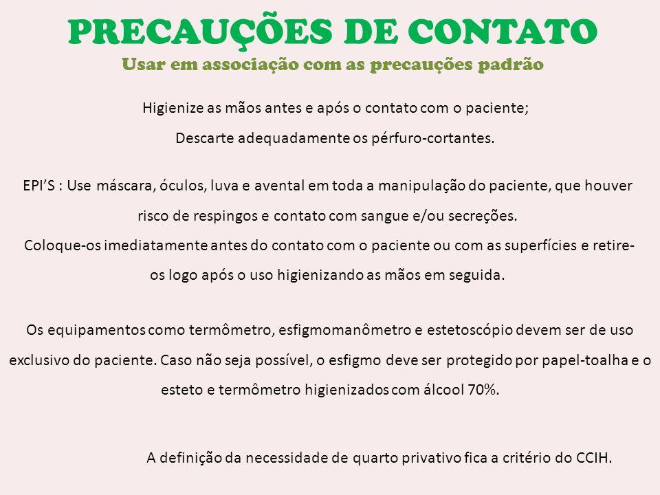 PRECAUÇÕES DE CONTATO Usar em associação com as precauções padrão