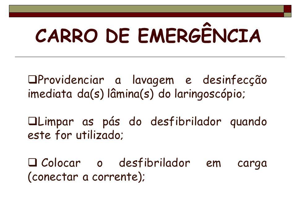 CARRO DE EMERGÊNCIA Providenciar a lavagem e desinfecção imediata da(s) lâmina(s) do laringoscópio;