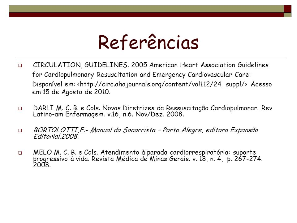 ReferênciasCIRCULATION, GUIDELINES. 2005 American Heart Association Guidelines. for Cardiopulmonary Resuscitation and Emergency Cardiovascular Care: