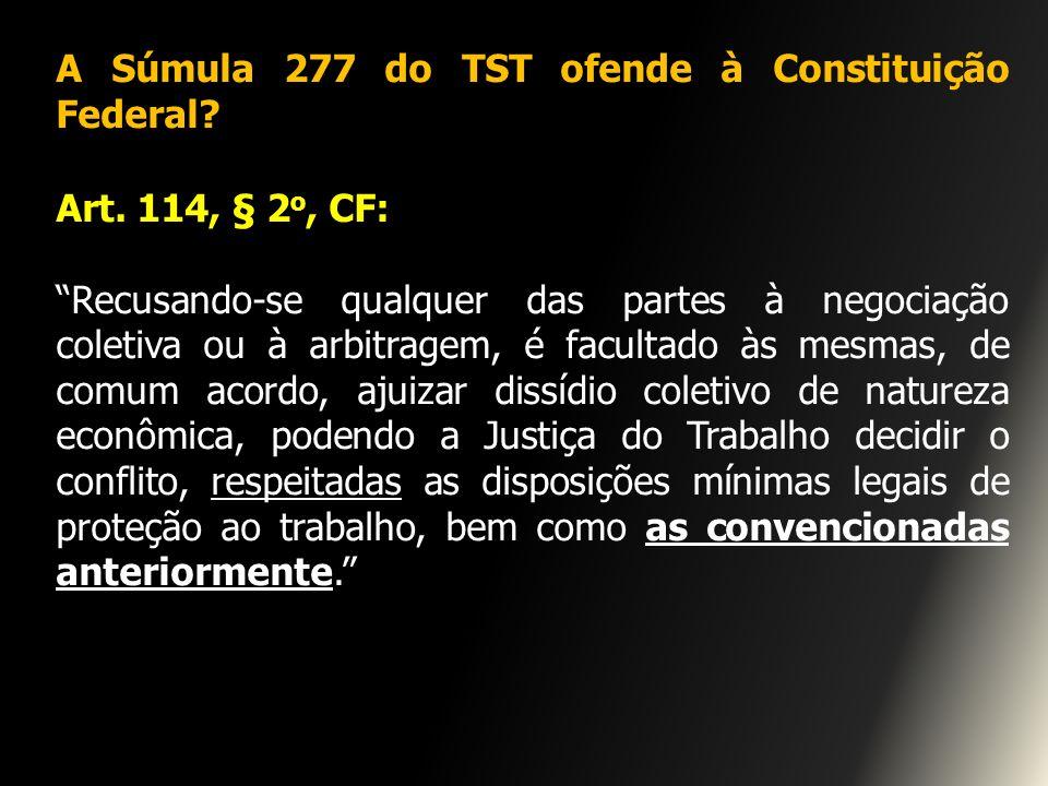 A Súmula 277 do TST ofende à Constituição Federal Art. 114, § 2o, CF: