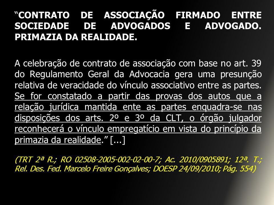 CONTRATO DE ASSOCIAÇÃO FIRMADO ENTRE SOCIEDADE DE ADVOGADOS E ADVOGADO. PRIMAZIA DA REALIDADE.