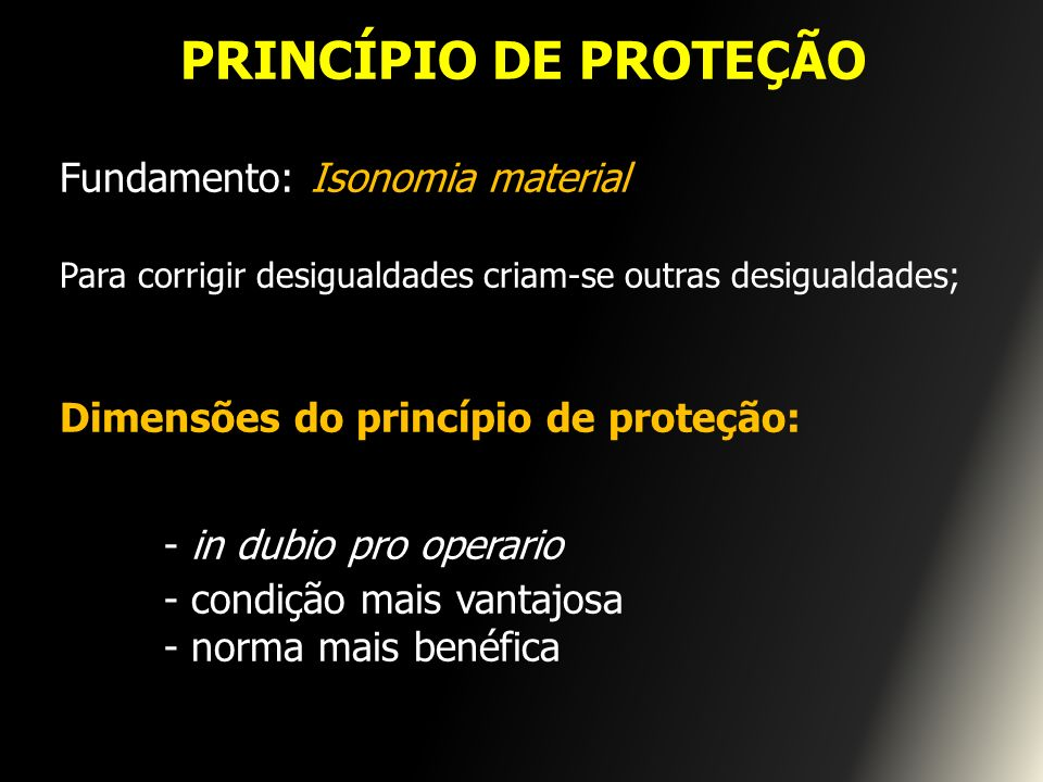 - in dubio pro operario PRINCÍPIO DE PROTEÇÃO