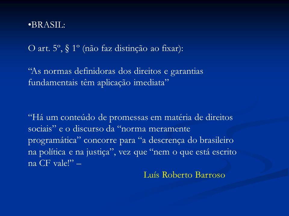 BRASIL: O art. 5º, § 1º (não faz distinção ao fixar): As normas definidoras dos direitos e garantias fundamentais têm aplicação imediata