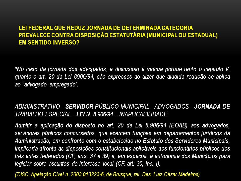 LEI FEDERAL QUE REDUZ JORNADA DE DETERMINADA CATEGORIA PREVALECE CONTRA DISPOSIÇÃO ESTATUTÁRIA (MUNICIPAL OU ESTADUAL) EM SENTIDO INVERSO
