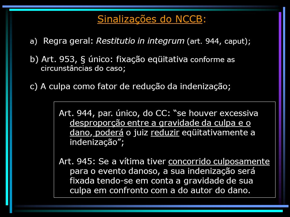 Sinalizações do NCCB: Regra geral: Restitutio in integrum (art. 944, caput);