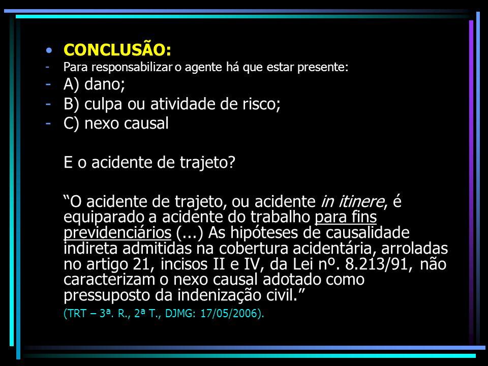 B) culpa ou atividade de risco; C) nexo causal